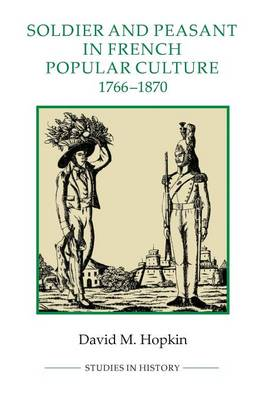 Soldier and Peasant in French Popular Culture, 1766-1870 by David M. Hopkin