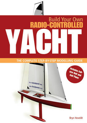BUILD OWN RADIO CONTROLLED YACHT by Bryn Heveldt