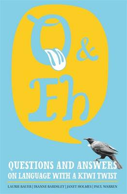 Q and Eh: Questions and Answers on Language with a Kiwi Twist by Laurie Bauer