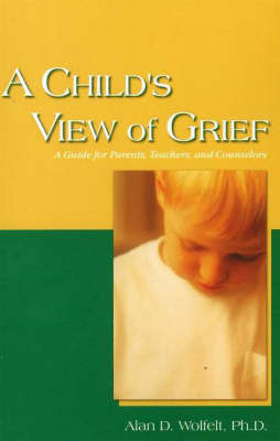 A Child's View of Grief by Alan D. Wolfelt