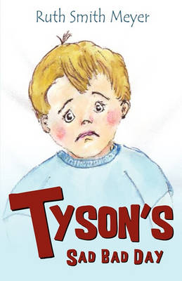 Tyson's Sad Bad Day by Ruth Smith Meyer