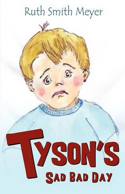 Tyson's Sad Bad Day by Ruth Smith Meyer