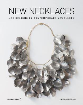 New Necklaces: 400 Designs in Contemporary Jewellery by ,Nicolas Estrada