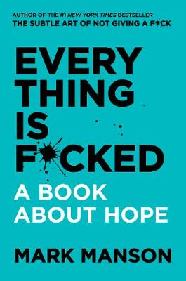 Everything Is F*cked: A Book About Hope book