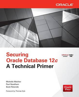 Securing Oracle Database 12c a Technical Primer by Michelle Malcher