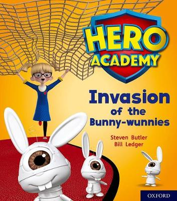 Hero Academy: Oxford Level 6, Orange Book Band: Invasion of the Bunny-wunnies by Steven Butler