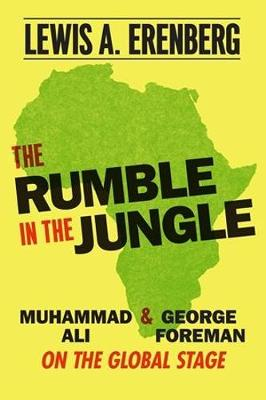 The Rumble in the Jungle: Muhammad Ali and George Foreman on the Global Stage book