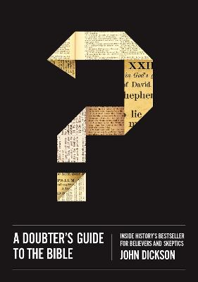 A Doubter's Guide to the Bible by John Dickson