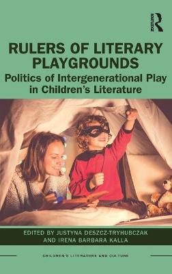 Rulers of Literary Playgrounds: Politics of Intergenerational Play in Children's Literature book