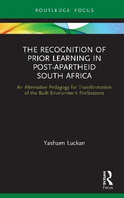 The Recognition of Prior Learning in Post-Apartheid South Africa: An Alternative Pedagogy for Transformation of the Built Environment Professions book