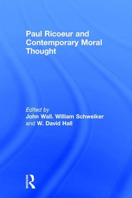 Paul Ricoeur and Contemporary Moral Thought by William Schweiker