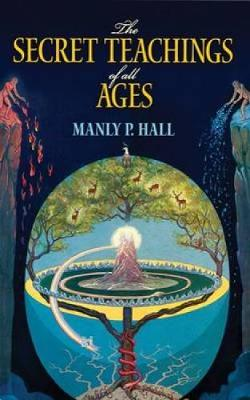 Secret Teachings of All Ages by Manly P. Hall