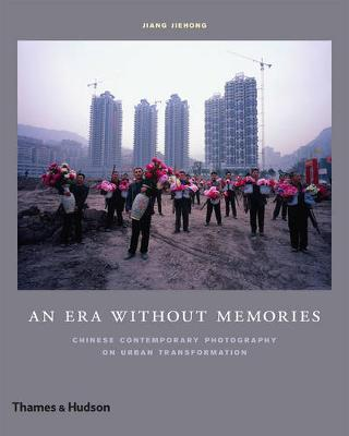 An Era Without Memories:Chinese Contemporary Photography on Urban Tran by Jiang Jiehong