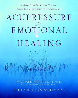 Acupressure For Emotional Heal by Michael Reed Gach