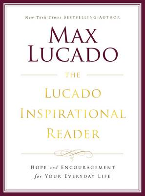 The Lucado Inspirational Reader by Max Lucado