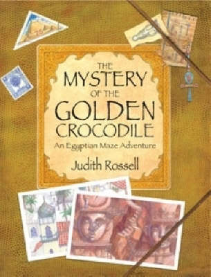 The Mystery of the Golden Crocodile: An Egyptian Maze Adventure by Judith Rossell