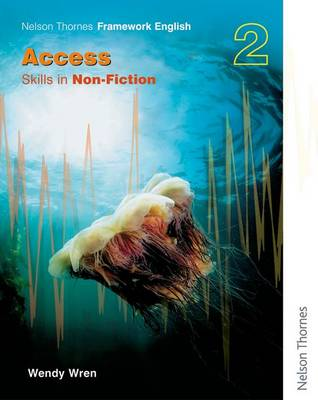 Nelson Thornes Framework English Access - Skills in Non-Fiction 2 by Wendy Wren