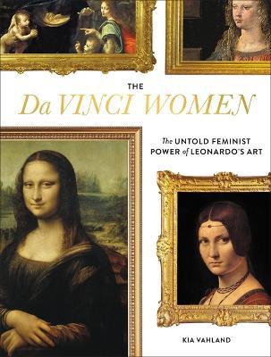 The Da Vinci Women: The Untold Feminist Power of Leonardo's Art book