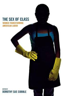 The Sex of Class: Women Transforming American Labor by Dorothy Sue Cobble