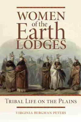 Women of the Earth Lodges by Virginia Peters