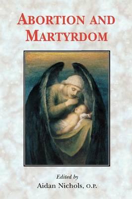 Abortion and Martyrdom by Aidan Nichols