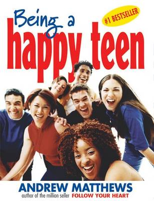 Being a Happy Teen by Andrew Matthews