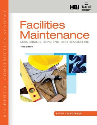 Residential Construction Academy: Facilities Maintenance: Maintaining, Repairing, and Remodeling by Kevin Standiford