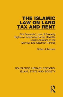 The Islamic Law on Land Tax and Rent by Baber Johansen