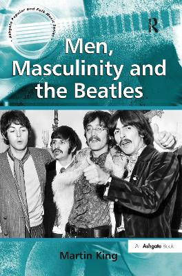 Men, Masculinity and the Beatles by Martin King