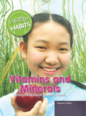 Vitamins and Minerals by Stephanie Watson