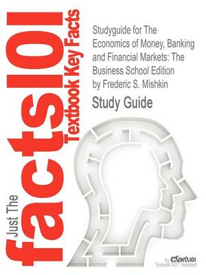 Studyguide for the Economics of Money, Banking and Financial Markets: The Business School Edition by Mishkin, Frederic S., ISBN 9780132741378 by Frederic S Mishkin