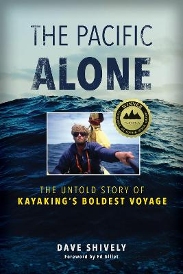 The Pacific Alone: The Untold Story of Kayaking's Boldest Voyage by Dave Shively