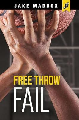 Free Throw Fail by Jake Maddox