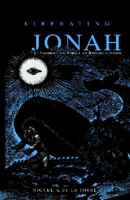 Liberating Jonah by Miguel A. De la Torre