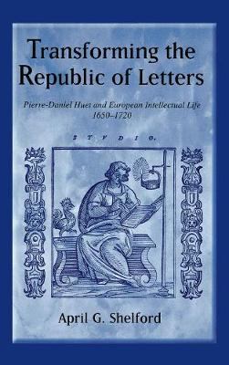 Transforming the Republic of Letters by April Shelford