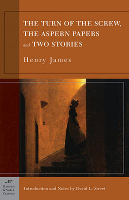 The Turn of the Screw, The Aspern Papers and Two Stories (Barnes & Noble Classics Series) by Henry James