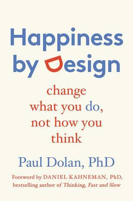 Happiness by Design by Sheffield Health Economics Group Paul Dolan