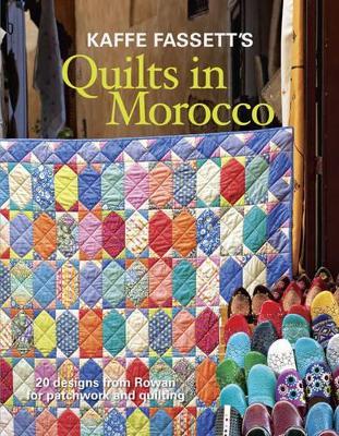Kaffe Fassett's Quilts in Morocco by Kaffe Fassett