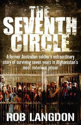 The Seventh Circle: A Former Australian Soldier's Extraordinary Story of Surviving Seven Years in Afghanistan's Most Notorious Prison book