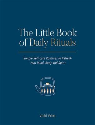 The Little Book of Daily Rituals: Simple Self-Care Routines to Refresh Your Mind, Body and Spirit book
