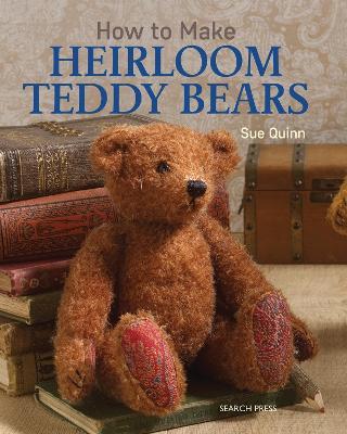 How to Make Heirloom Teddy Bears by S. Quinn
