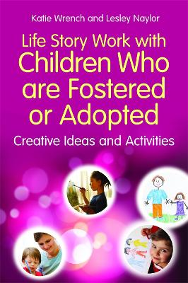 Life Story Work with Children Who are Fostered or Adopted by Katie Wrench