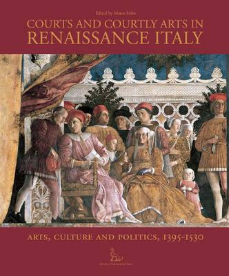 Courts and Courtly Arts in Renaissance Italy book