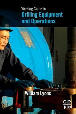 Working Guide to Drilling Equipment and Operations by William Lyons