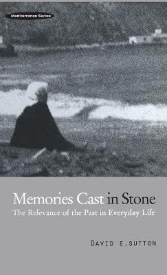 Memories Cast in Stone: The Relevance of the Past in Everyday Life book