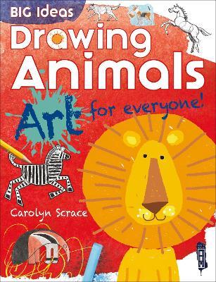 Big Ideas: Drawing Animals by Carolyn Scrace