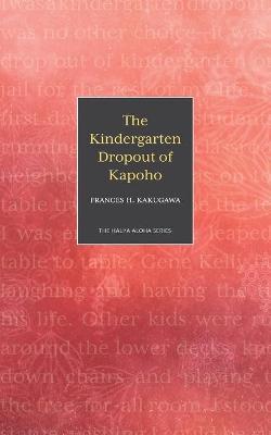 The Kindergarten Dropout of Kapoho by Frances H Kakugawa
