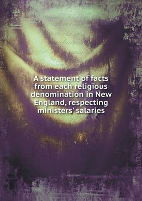 A Statement of Facts from Each Religious Denomination in New England, Respecting Ministers' Salaries by Charles Brooks