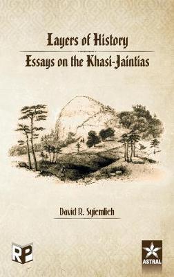 Layers of History: Essays on the Khasi Jaintias by D. R. Syiemlieh