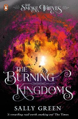 The Burning Kingdoms (The Smoke Thieves Book 3) by Sally Green